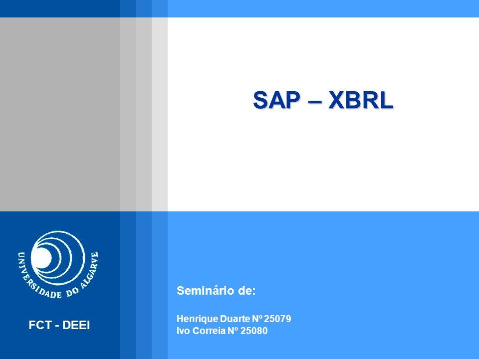 SAP – XBRL Seminário de: Henrique Duarte Nº 25079 Ivo Correia Nº 25080 FCT - DEEI
