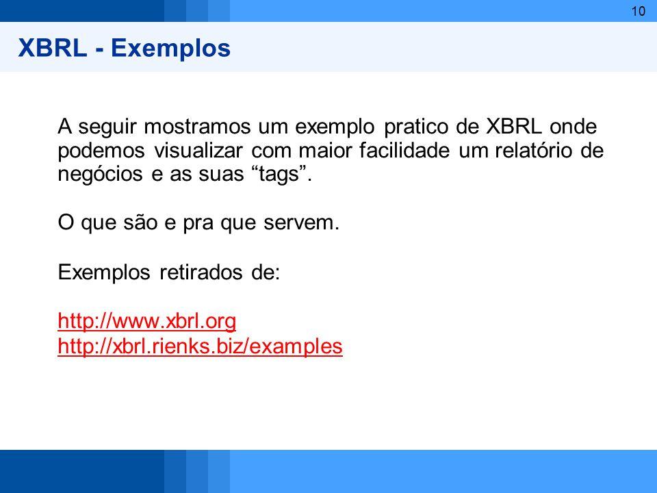10 XBRL - Exemplos A seguir mostramos um exemplo pratico de XBRL onde podemos visualizar com maior facilidade um relatório de negócios e as suas tags.
