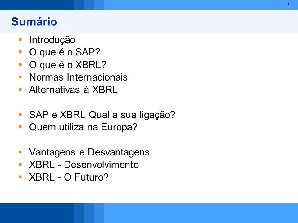 2 Sumário Introdução O que é o SAP? O que é o XBRL? Normas Internacionais Alternativas à XBRL SAP e XBRL Qual a sua ligação? Quem utiliza na Europa? V