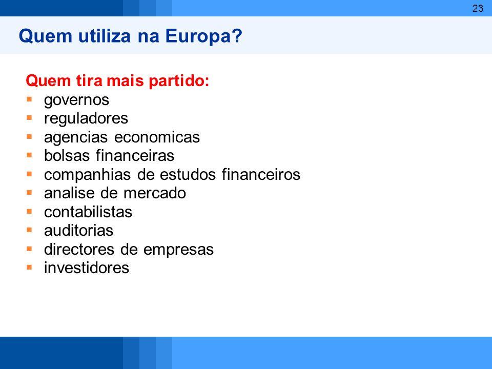 23 Quem utiliza na Europa? Quem tira mais partido: governos reguladores agencias economicas bolsas financeiras companhias de estudos financeiros anali