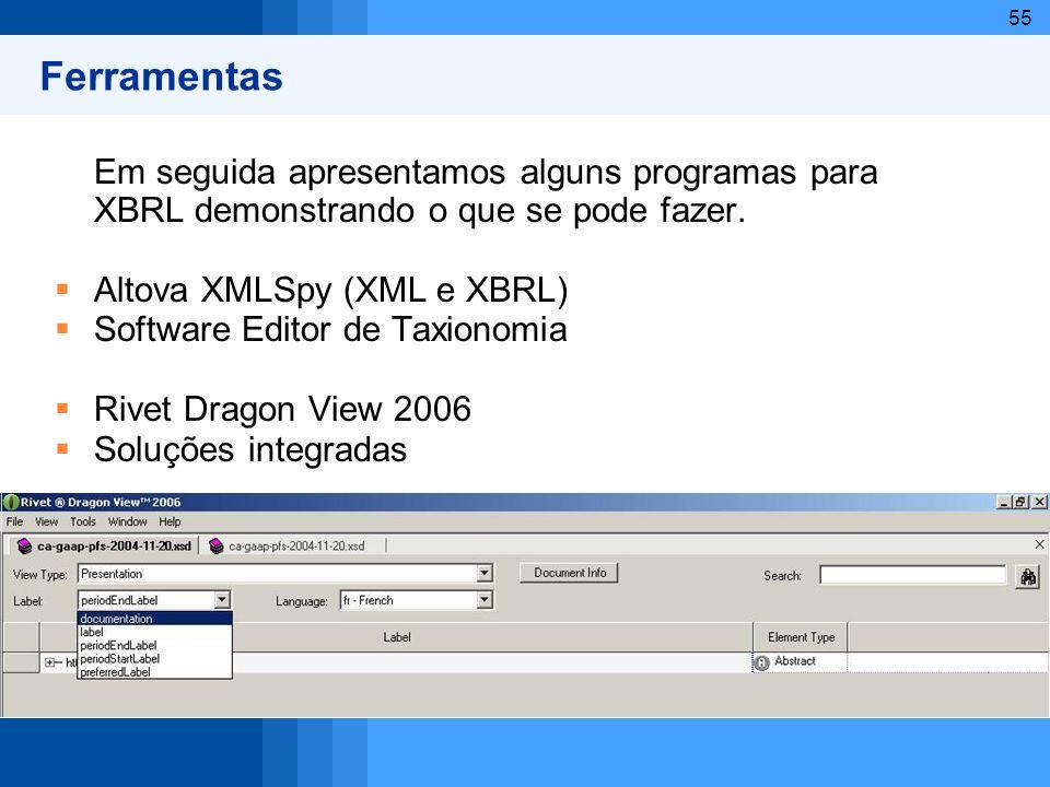 55 Ferramentas Em seguida apresentamos alguns programas para XBRL demonstrando o que se pode fazer. Altova XMLSpy (XML e XBRL) Software Editor de Taxi