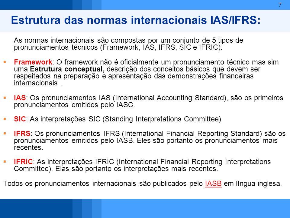 7 Estrutura das normas internacionais IAS/IFRS: As normas internacionais são compostas por um conjunto de 5 tipos de pronunciamentos técnicos (Framewo