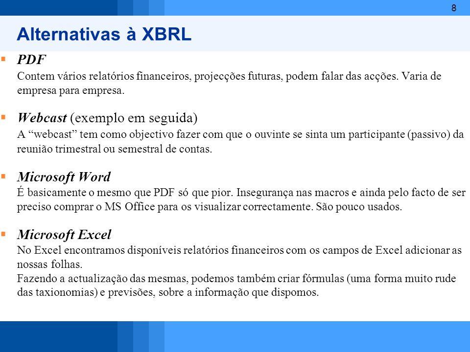 8 Alternativas à XBRL PDF Contem vários relatórios financeiros, projecções futuras, podem falar das acções. Varia de empresa para empresa. Webcast (ex