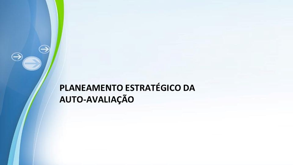 Powerpoint Templates PLANEAMENTO ESTRATÉGICO DA AUTO-AVALIAÇÃO