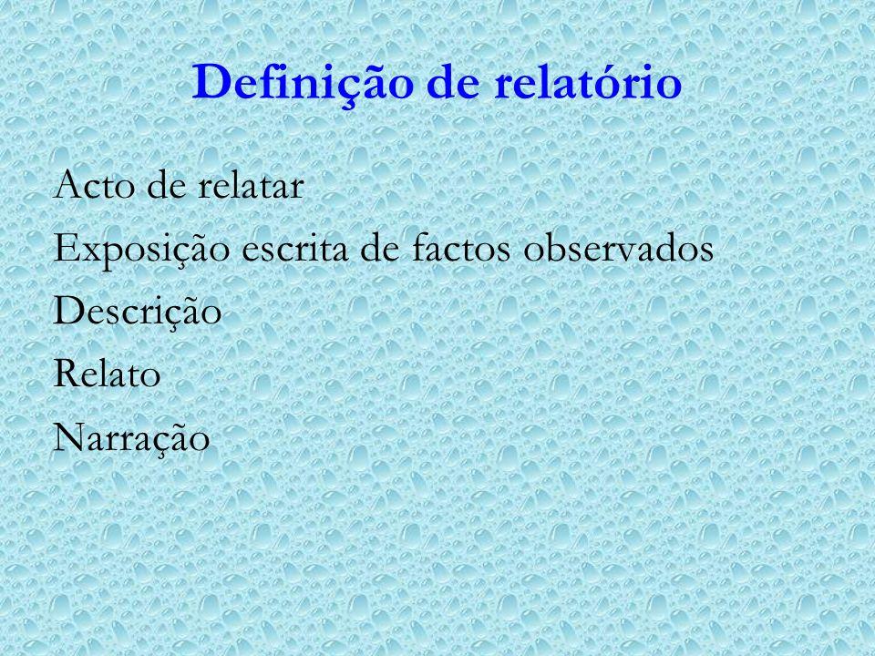 Definição de relatório Acto de relatar Exposição escrita de factos observados Descrição Relato Narração