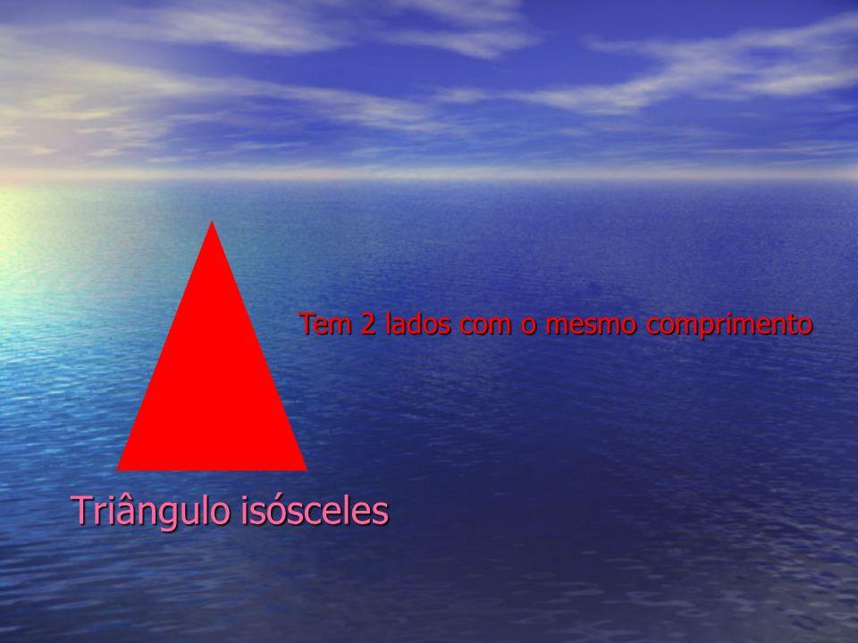 Triângulo isósceles Tem 2 lados com o mesmo comprimento
