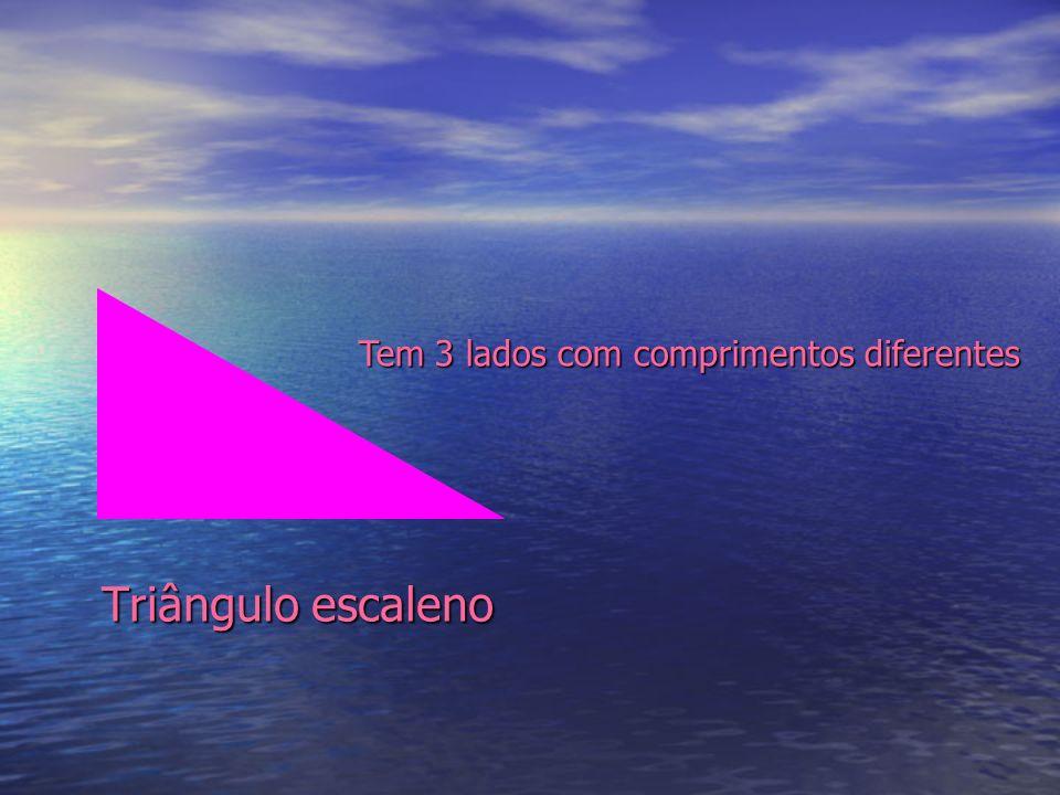 Triângulo escaleno Tem 3 lados com comprimentos diferentes