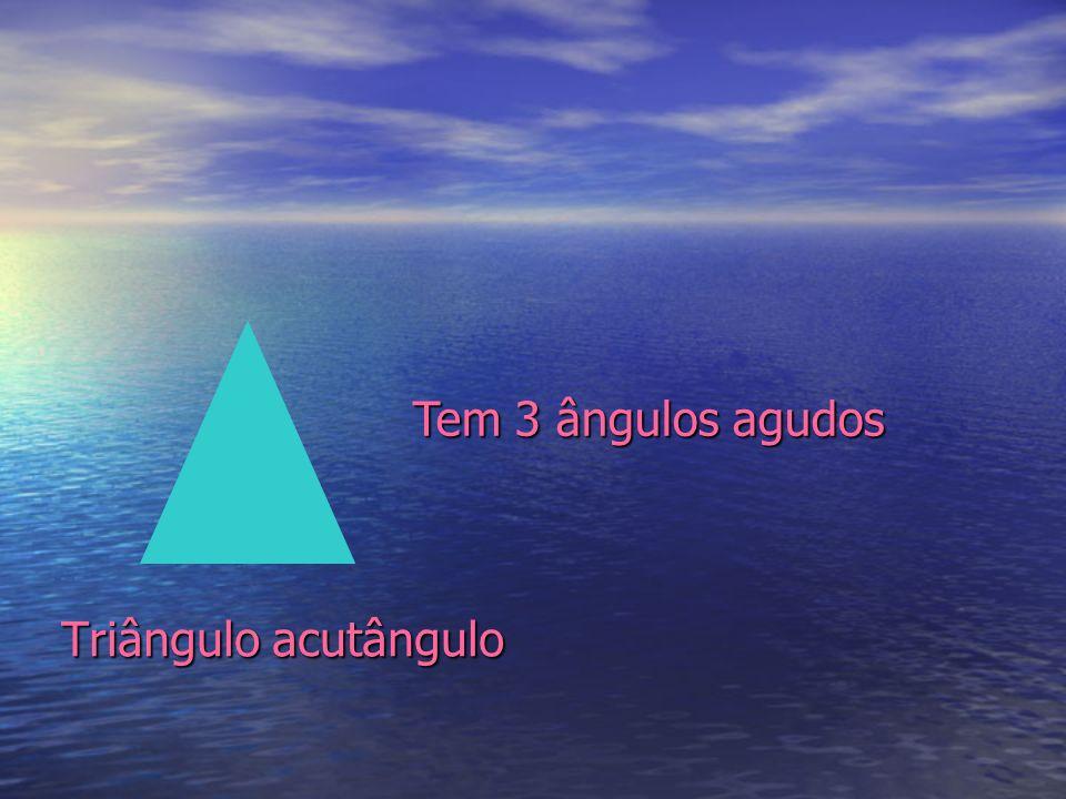 Triângulo acutângulo Tem 3 ângulos agudos