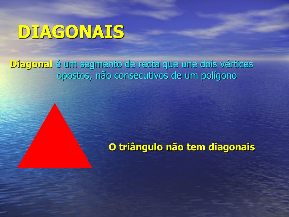 DIAGONAIS Diagonal é um segmento de recta que une dois vértices opostos, não consecutivos de um polígono O triângulo não tem diagonais