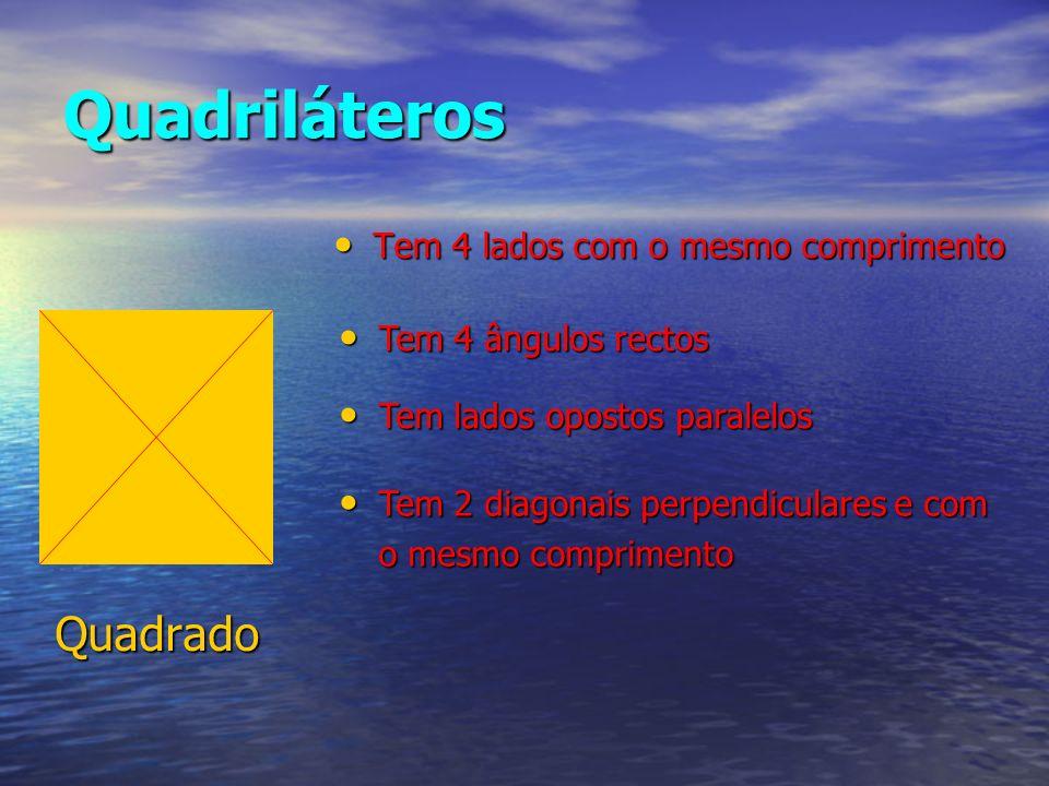 Quadriláteros Quadrado Tem 4 lados com o mesmo comprimento Tem 4 lados com o mesmo comprimento Tem 4 ângulos rectos Tem 4 ângulos rectos Tem lados opo