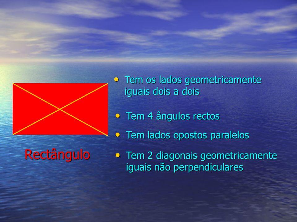 Rectângulo Tem os lados geometricamente iguais dois a dois Tem os lados geometricamente iguais dois a dois Tem 4 ângulos rectos Tem 4 ângulos rectos T