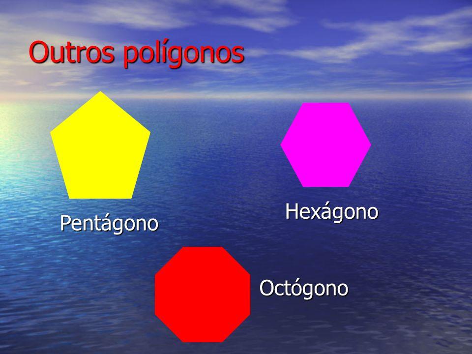 Outros polígonos Pentágono Hexágono Octógono