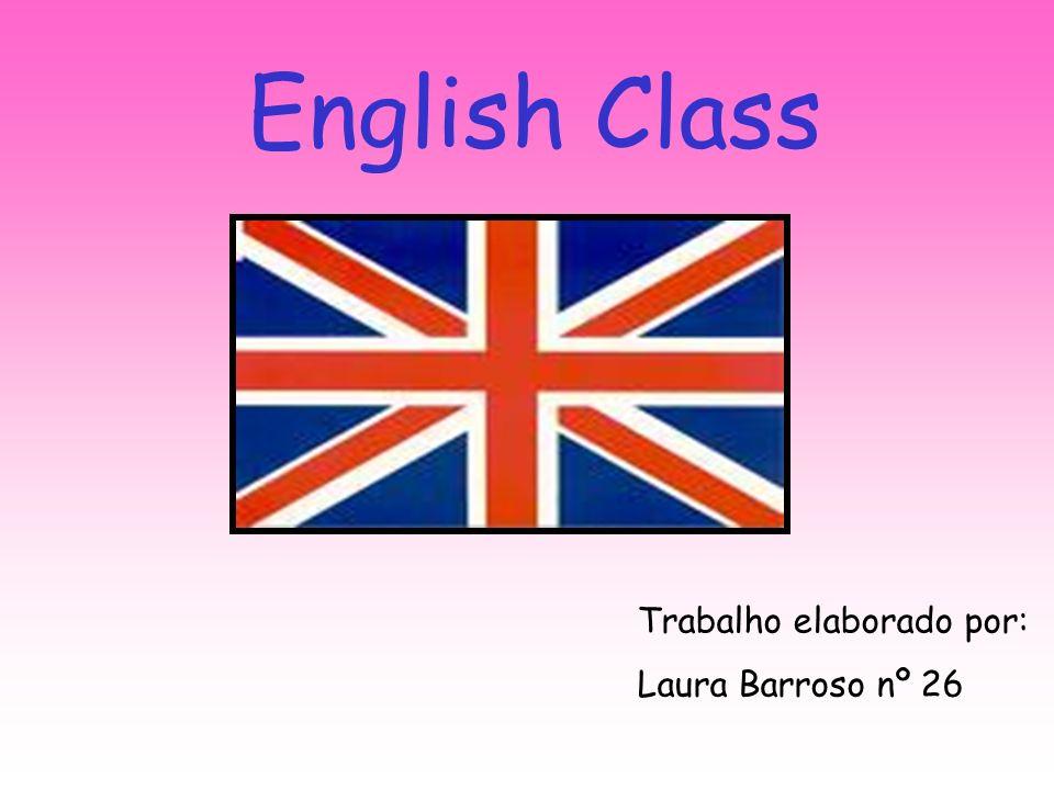 English Class Trabalho elaborado por: Laura Barroso nº 26