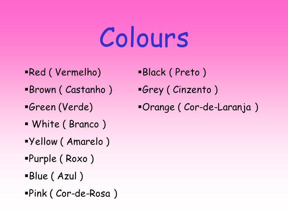 Colours Red ( Vermelho) Brown ( Castanho ) Green (Verde) White ( Branco ) Yellow ( Amarelo ) Purple ( Roxo ) Blue ( Azul ) Pink ( Cor-de-Rosa ) Black