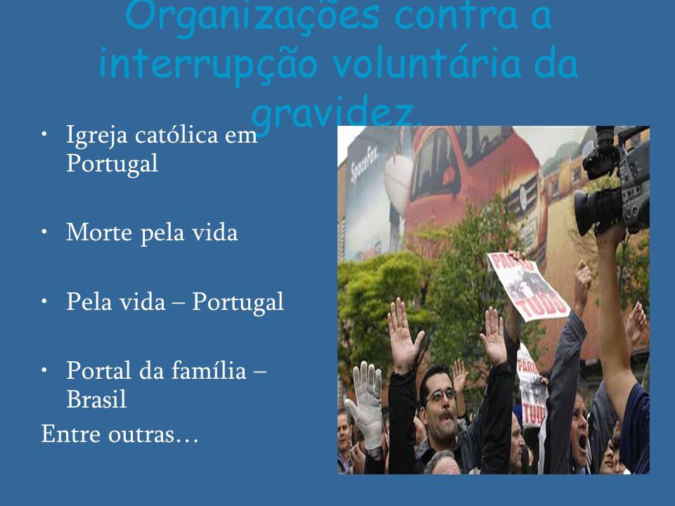Organizações contra a interrupção voluntária da gravidez. Igreja católica em Portugal Morte pela vida Pela vida – Portugal Portal da família – Brasil