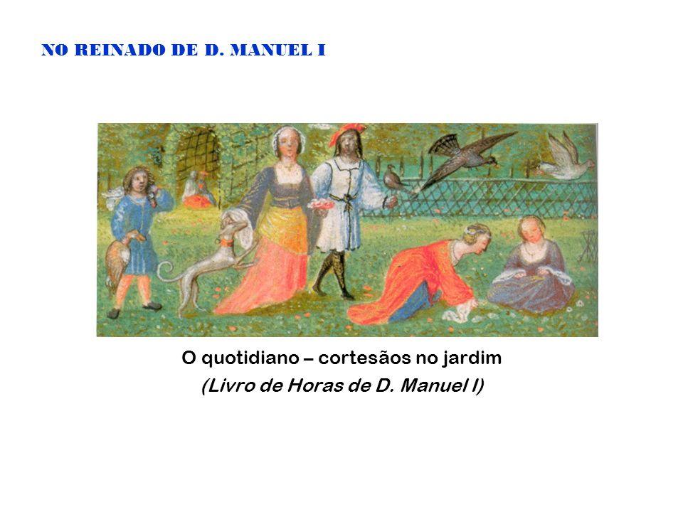 NO REINADO DE D. MANUEL I O quotidiano – cortesãos no jardim (Livro de Horas de D. Manuel I)