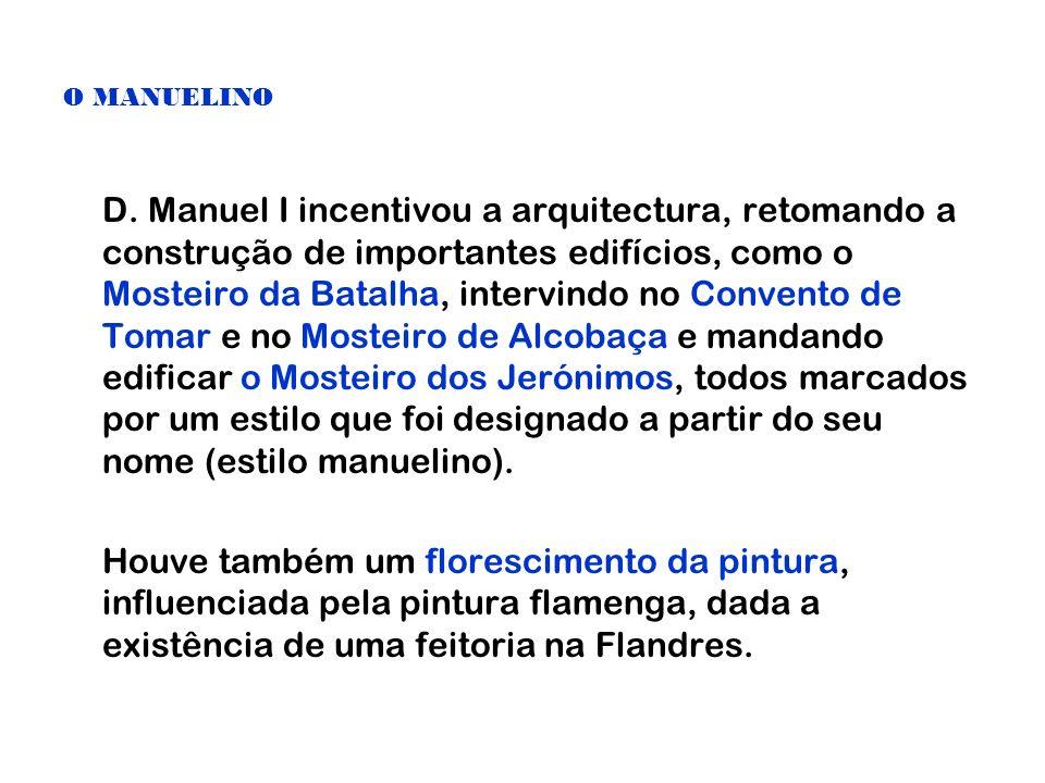 O MANUELINO D. Manuel I incentivou a arquitectura, retomando a construção de importantes edifícios, como o Mosteiro da Batalha, intervindo no Convento