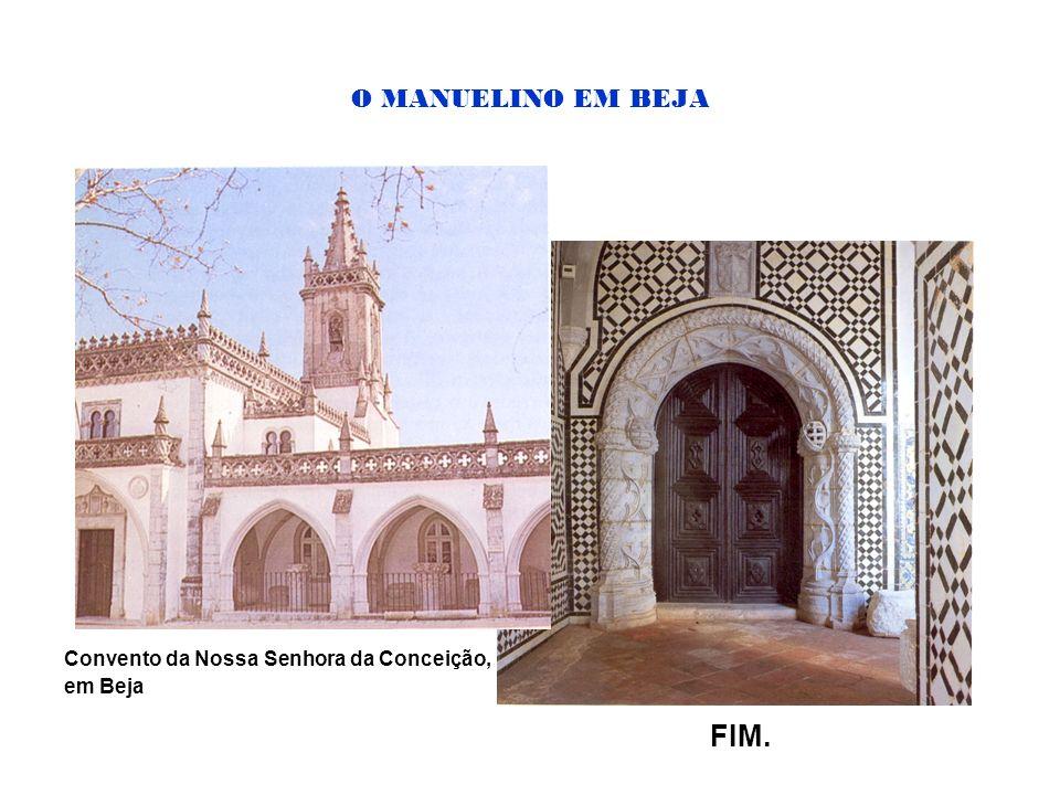 O MANUELINO EM BEJA Convento da Nossa Senhora da Conceição, em Beja FIM.