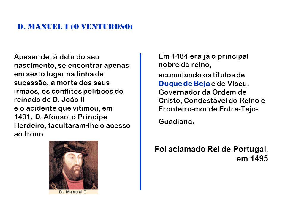D. MANUEL I (O VENTUROSO) Em 1484 era já o principal nobre do reino, acumulando os títulos de Duque de Beja e de Viseu, Governador da Ordem de Cristo,