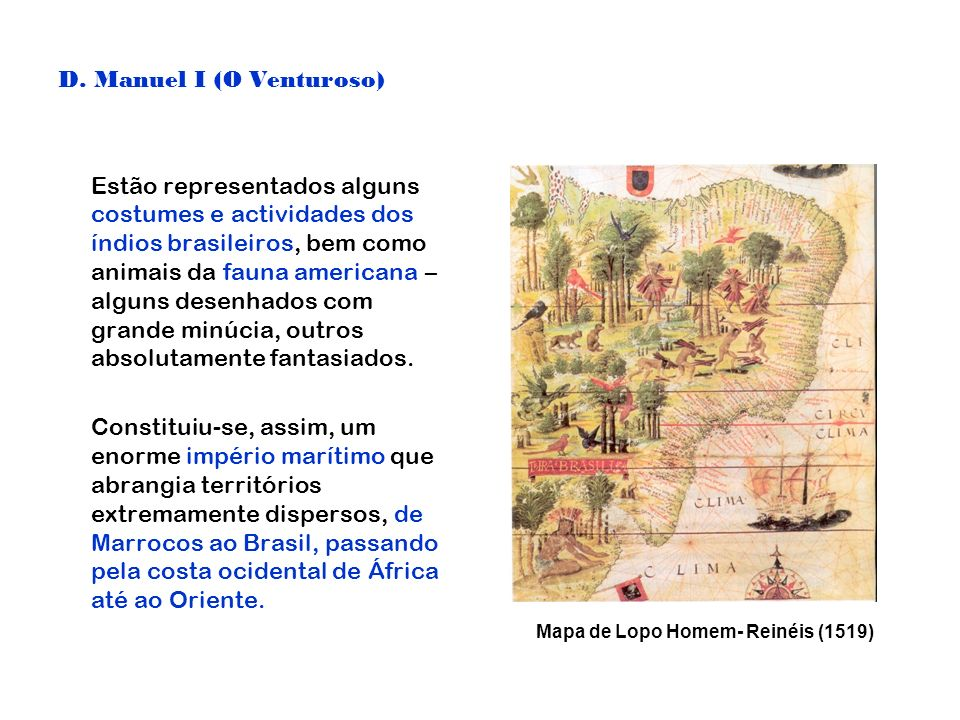D. Manuel I (O Venturoso) Estão representados alguns costumes e actividades dos índios brasileiros, bem como animais da fauna americana – alguns desen