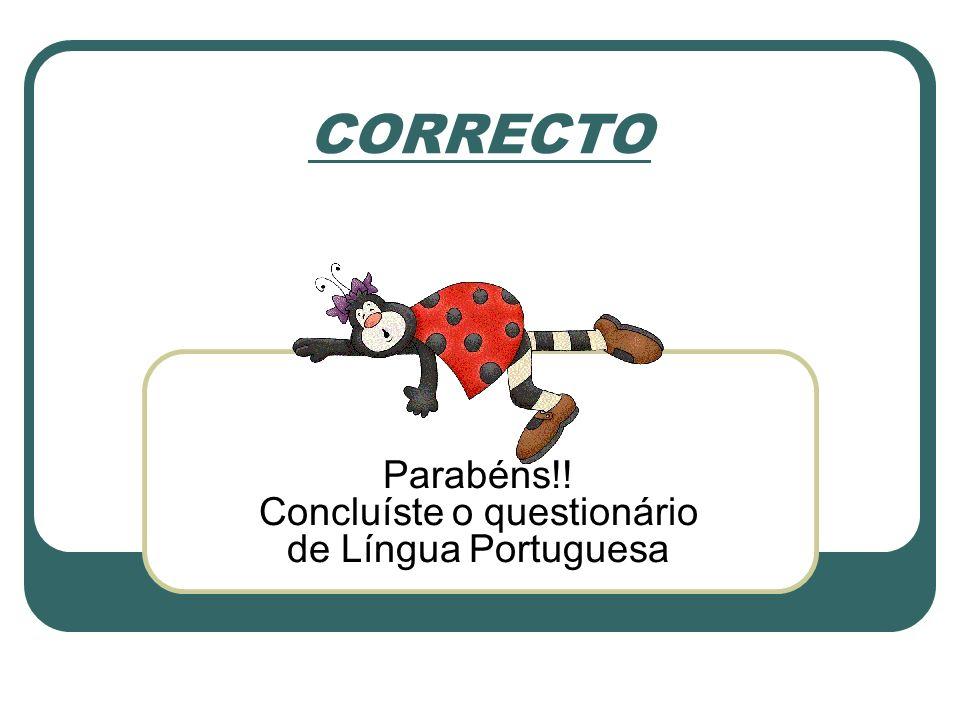 CORRECTO Parabéns!! Concluíste o questionário de Língua Portuguesa