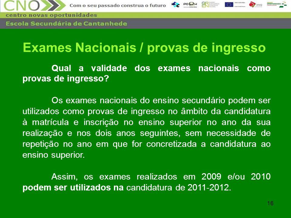 16 Qual a validade dos exames nacionais como provas de ingresso? Os exames nacionais do ensino secundário podem ser utilizados como provas de ingresso