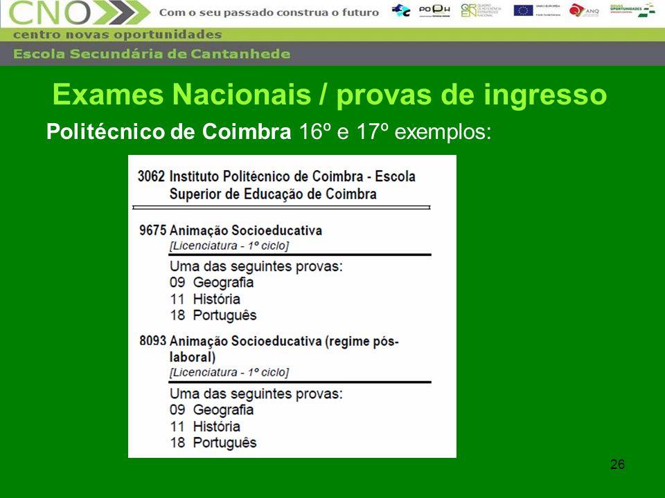 26 Politécnico de Coimbra 16º e 17º exemplos: Exames Nacionais / provas de ingresso