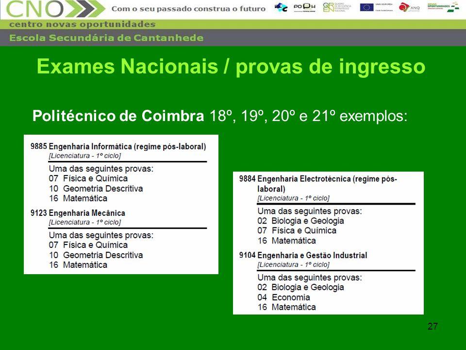 27 Politécnico de Coimbra 18º, 19º, 20º e 21º exemplos: Exames Nacionais / provas de ingresso
