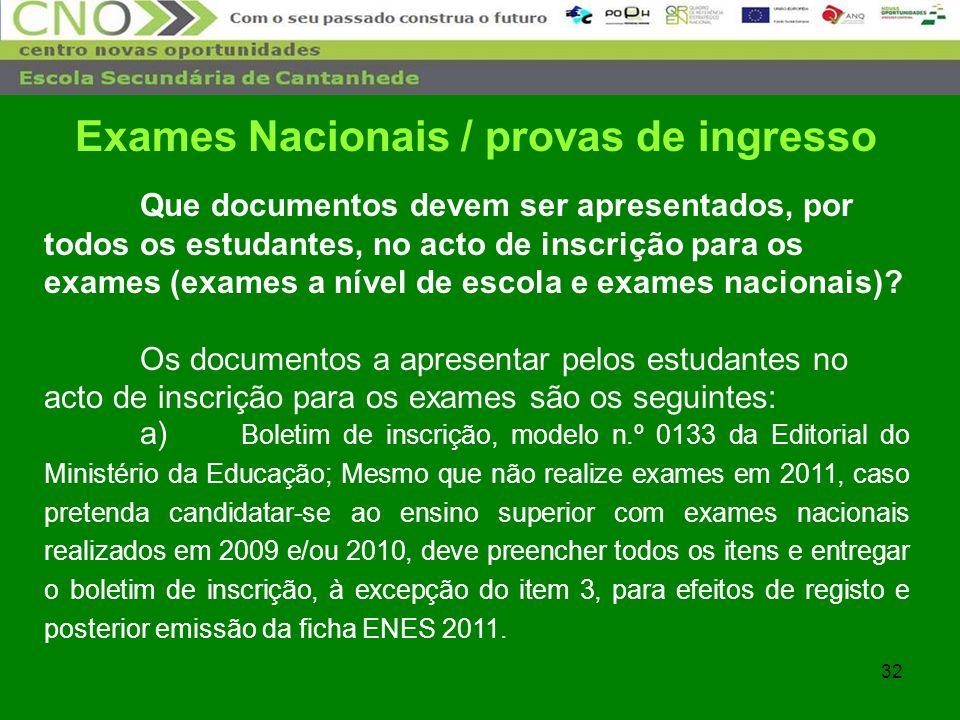 32 Que documentos devem ser apresentados, por todos os estudantes, no acto de inscrição para os exames (exames a nível de escola e exames nacionais)?