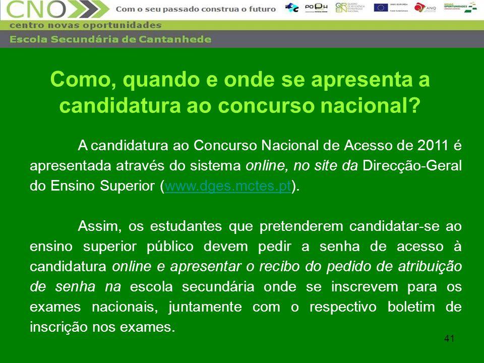 41 A candidatura ao Concurso Nacional de Acesso de 2011 é apresentada através do sistema online, no site da Direcção-Geral do Ensino Superior (www.dge