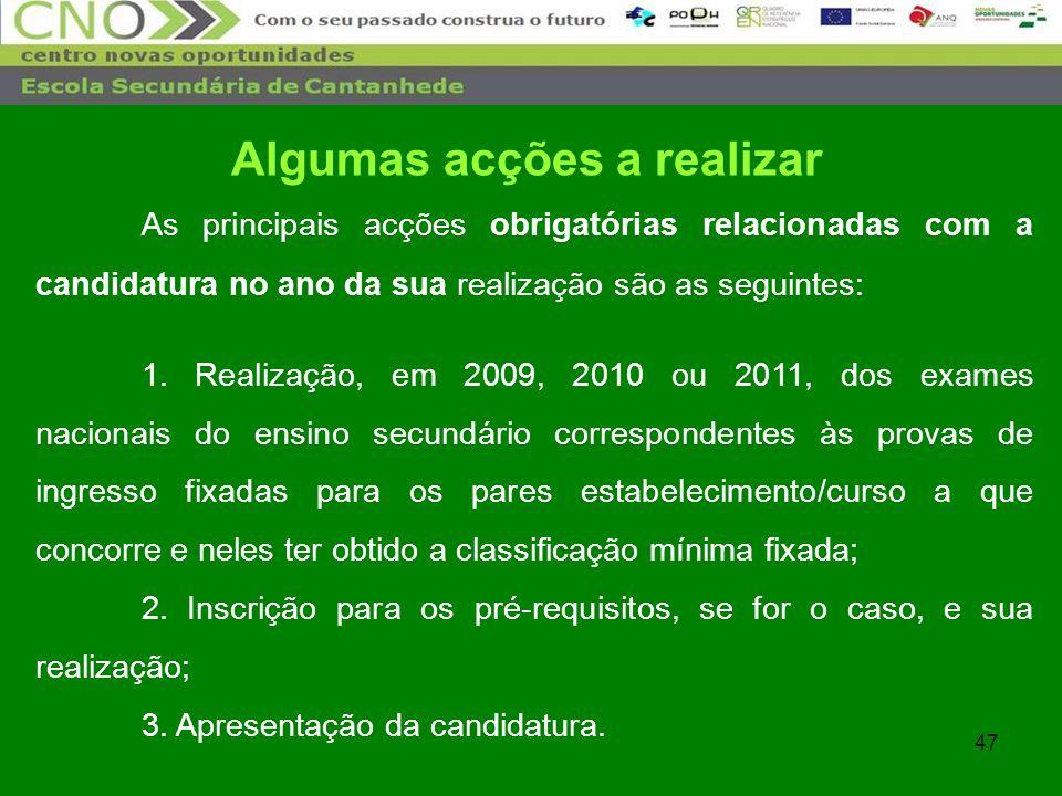 47 As principais acções obrigatórias relacionadas com a candidatura no ano da sua realização são as seguintes: 1. Realização, em 2009, 2010 ou 2011, d