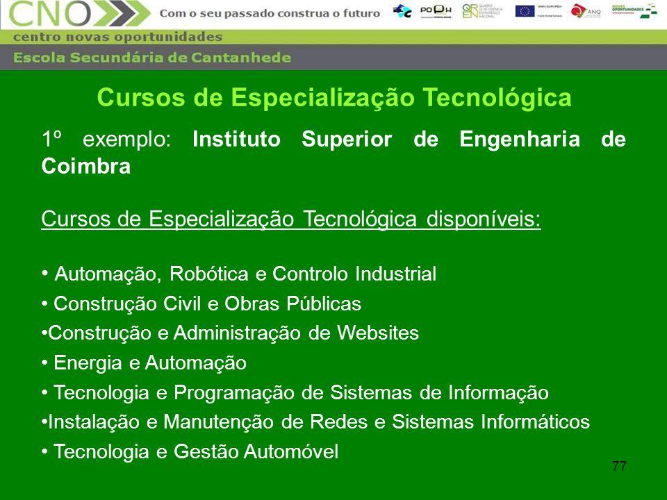 77 Cursos de Especialização Tecnológica 1º exemplo: Instituto Superior de Engenharia de Coimbra Cursos de Especialização Tecnológica disponíveis: Auto