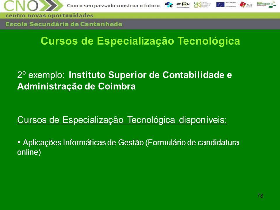 78 Cursos de Especialização Tecnológica 2º exemplo: Instituto Superior de Contabilidade e Administração de Coimbra Cursos de Especialização Tecnológic