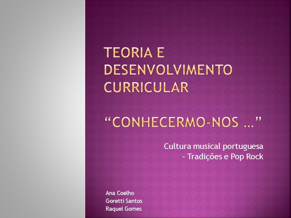 Cultura musical portuguesa – Tradições e Pop Rock Ana Coelho Goretti Santos Raquel Gomes