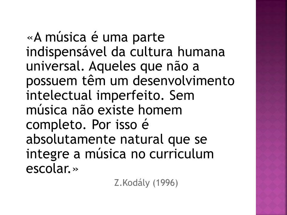 «A música é uma parte indispensável da cultura humana universal. Aqueles que não a possuem têm um desenvolvimento intelectual imperfeito. Sem música n
