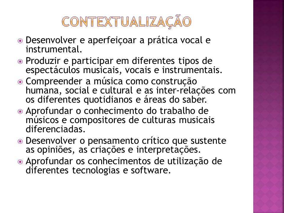 Desenvolver e aperfeiçoar a prática vocal e instrumental. Produzir e participar em diferentes tipos de espectáculos musicais, vocais e instrumentais.