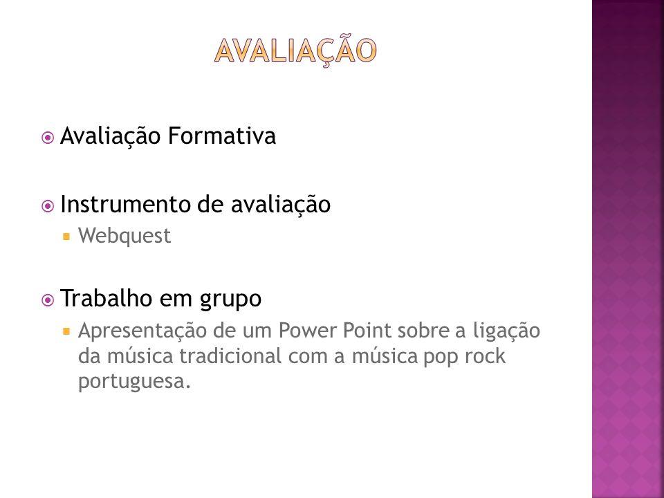 Avaliação Formativa Instrumento de avaliação Webquest Trabalho em grupo Apresentação de um Power Point sobre a ligação da música tradicional com a mús