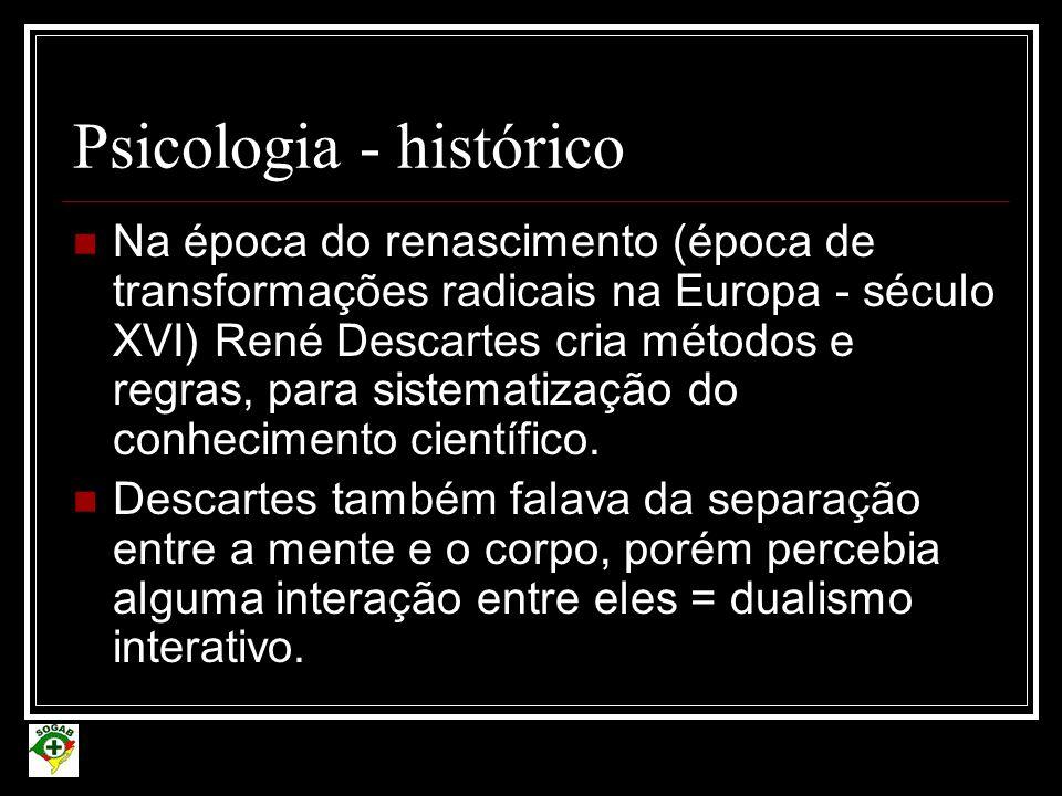 Psicologia - histórico No século XIX passou a ser estudada não somente pelos filósofos, mas também pela fisiologia e pela neurologia.