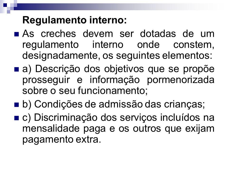 Regulamento interno: As creches devem ser dotadas de um regulamento interno onde constem, designadamente, os seguintes elementos: a) Descrição dos obj
