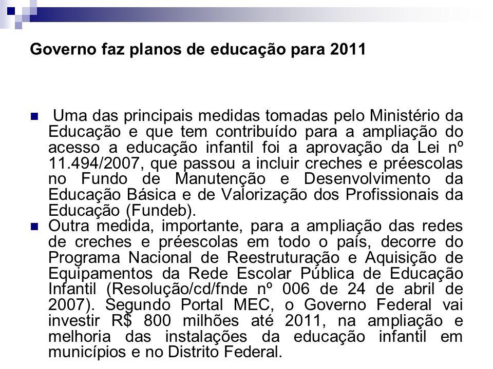 Governo faz planos de educação para 2011 Uma das principais medidas tomadas pelo Ministério da Educação e que tem contribuído para a ampliação do aces