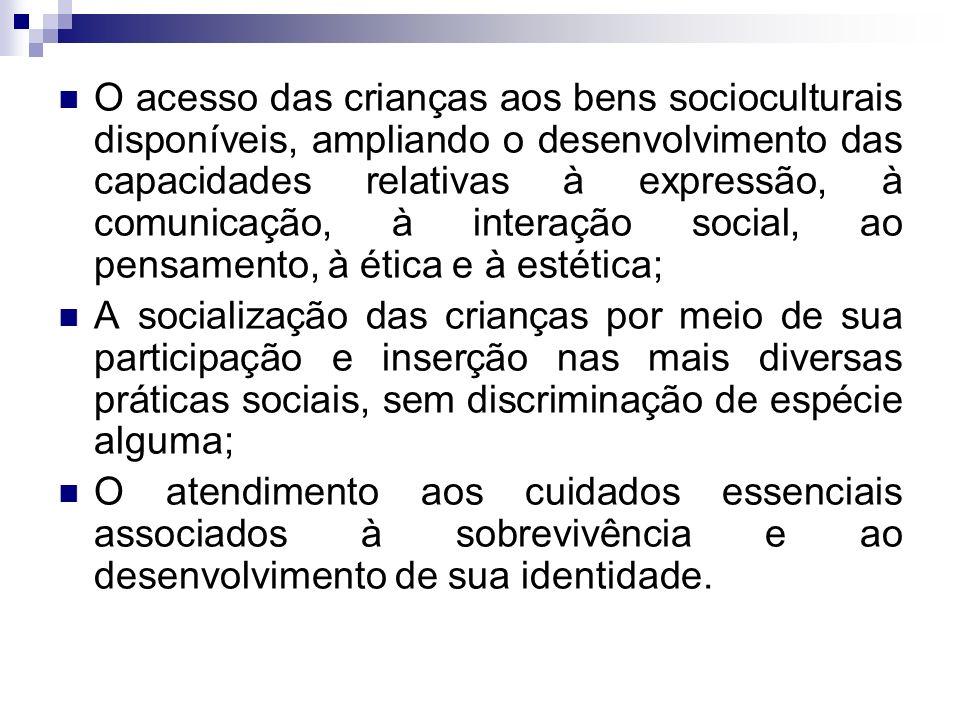 O acesso das crianças aos bens socioculturais disponíveis, ampliando o desenvolvimento das capacidades relativas à expressão, à comunicação, à interaç