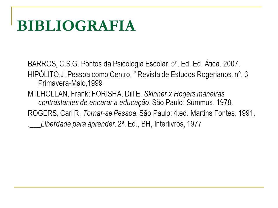 BIBLIOGRAFIA BARROS, C.S.G. Pontos da Psicologia Escolar. 5ª. Ed. Ed. Ática. 2007. HIPÓLITO,J. Pessoa como Centro.
