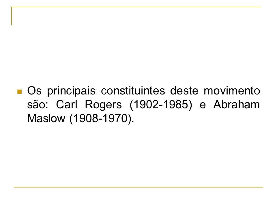 Os principais constituintes deste movimento são: Carl Rogers (1902-1985) e Abraham Maslow (1908-1970).