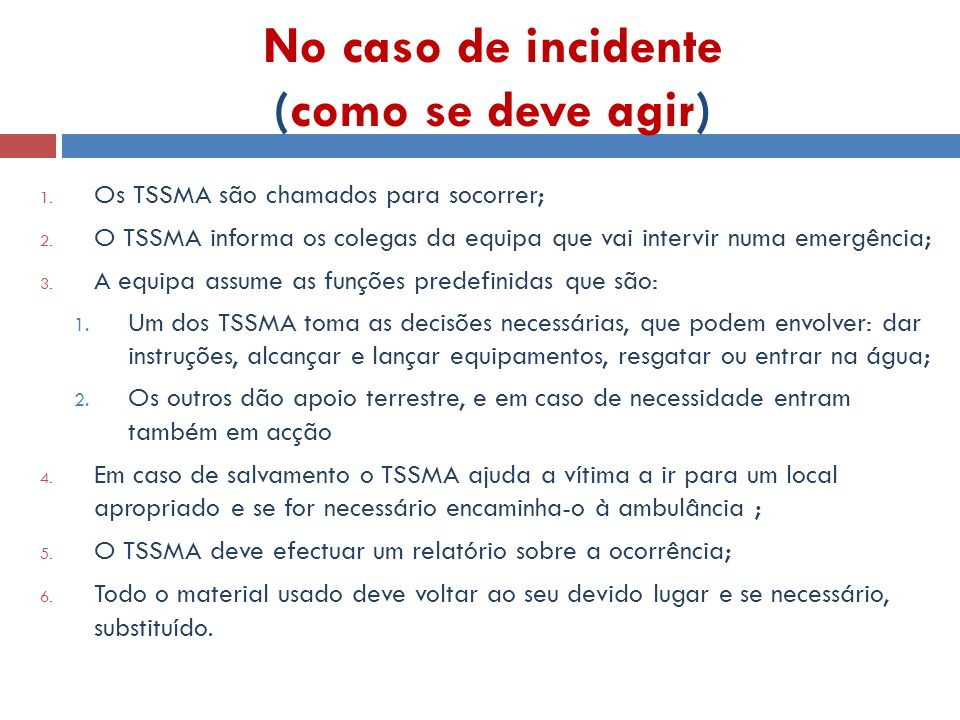 No caso de incidente (como se deve agir) 1. Os TSSMA são chamados para socorrer; 2. O TSSMA informa os colegas da equipa que vai intervir numa emergên