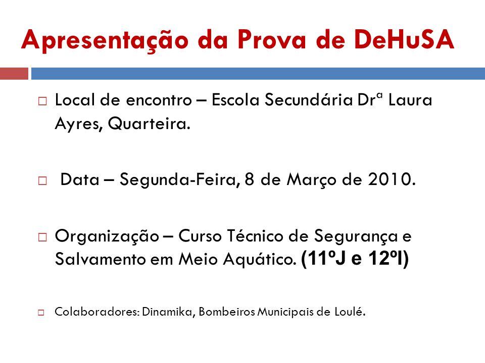 Apresentação da Prova de DeHuSA Local de encontro – Escola Secundária Drª Laura Ayres, Quarteira. Data – Segunda-Feira, 8 de Março de 2010. Organizaçã