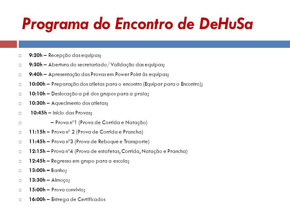Programa do Encontro de DeHuSa 9:20h – Recepção das equipas; 9:30h – Abertura do secretariado/ Validação das equipas; 9:40h – Apresentação das Provas