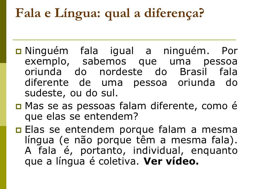 Fala e Língua: qual a diferença? Ninguém fala igual a ninguém. Por exemplo, sabemos que uma pessoa oriunda do nordeste do Brasil fala diferente de uma