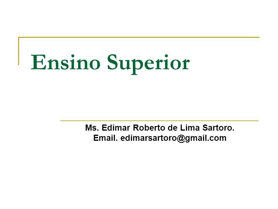 Ensino Superior Ms. Edimar Roberto de Lima Sartoro. Email. edimarsartoro@gmail.com