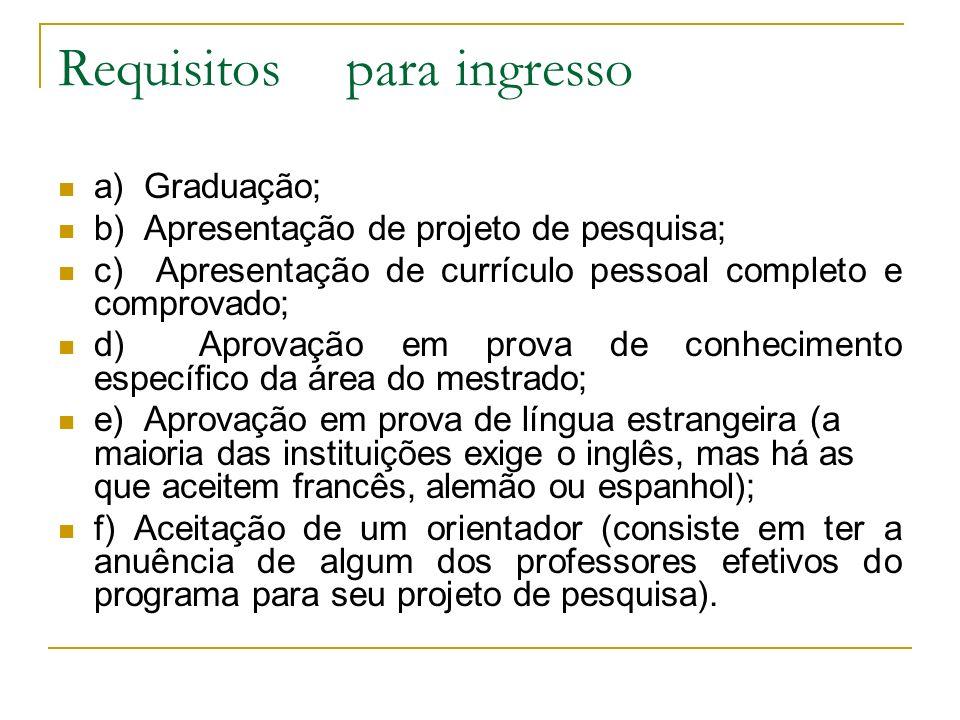 Requisitospara ingresso a) Graduação; b) Apresentação de projeto de pesquisa; c) Apresentação de currículo pessoal completo e comprovado; d) Aprovação