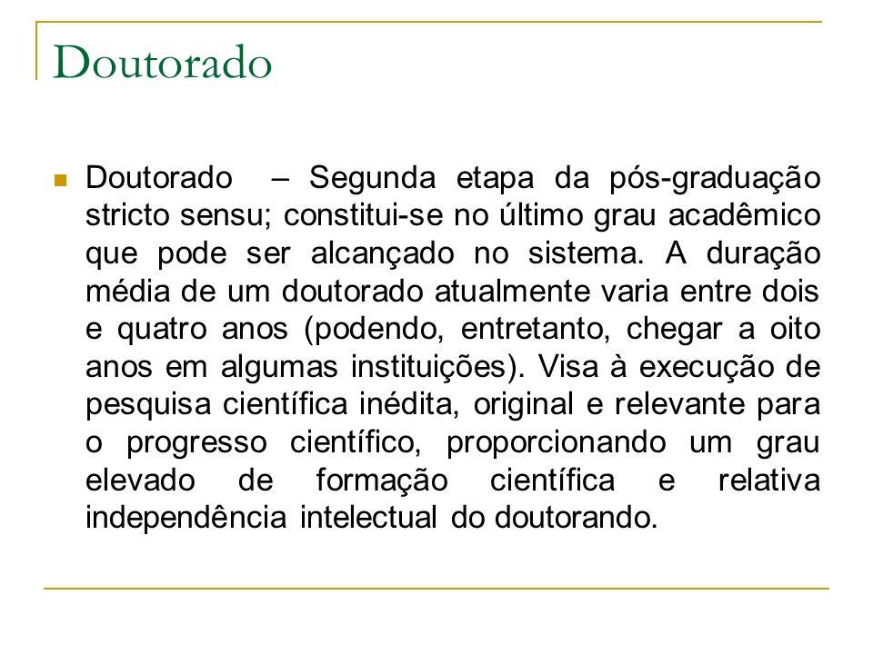 Doutorado Doutorado – Segunda etapa da pós-graduação stricto sensu; constitui-se no último grau acadêmico que pode ser alcançado no sistema. A duração
